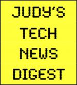 Judy's Tech News Digest